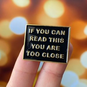 You're Too Close Black/ Gold Enamel Pin/ Brooch